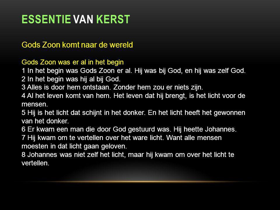 ESSENTIE VAN KERST Gods Zoon komt naar de wereld Gods Zoon was er al in het begin 1 In het begin was Gods Zoon er al.