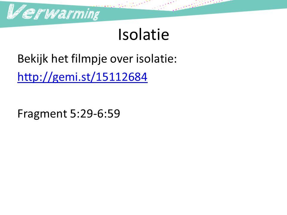 Isolatie Bekijk het filmpje over isolatie: http://gemi.st/15112684 Fragment 5:29-6:59