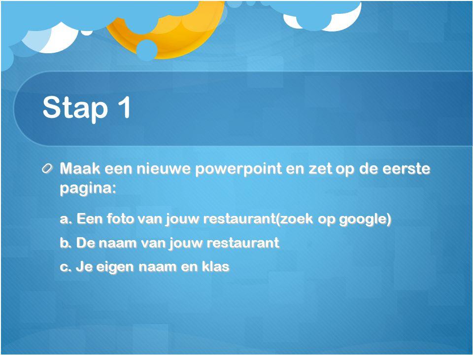 Stap 1 Maak een nieuwe powerpoint en zet op de eerste pagina: a. Een foto van jouw restaurant(zoek op google) b. De naam van jouw restaurant c. Je eig