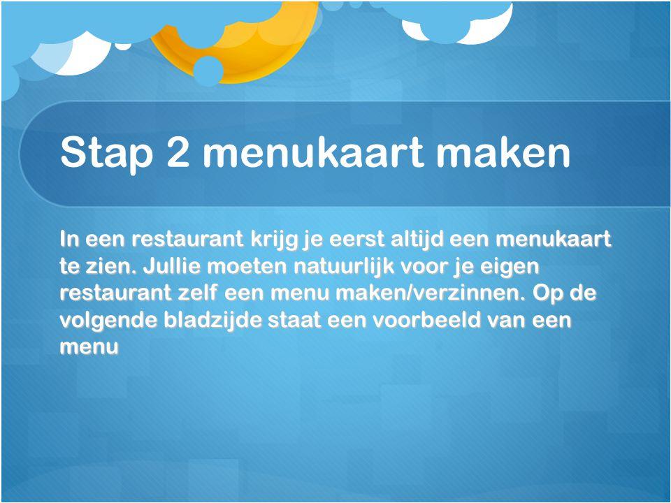 Stap 2 menukaart maken In een restaurant krijg je eerst altijd een menukaart te zien. Jullie moeten natuurlijk voor je eigen restaurant zelf een menu
