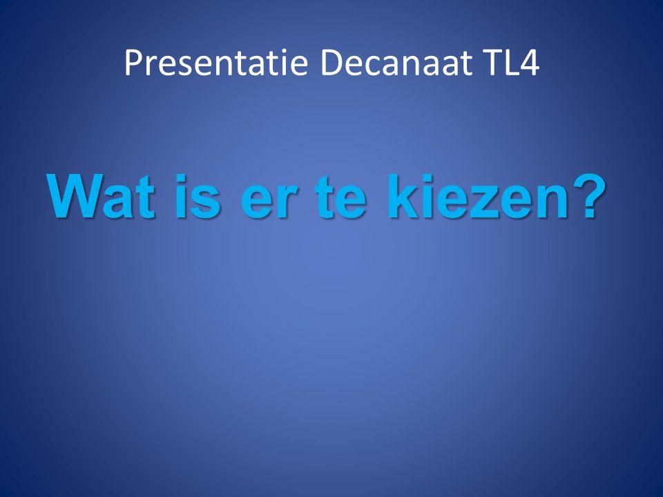 Presentatie Decanaat TL4 Wat is er te kiezen?
