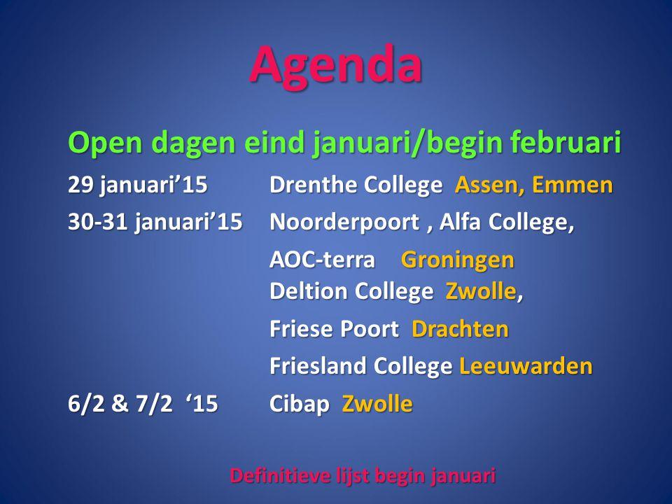 Agenda Open dagen eind januari/begin februari 29 januari'15Drenthe College Assen, Emmen 30-31 januari'15 Noorderpoort, Alfa College, AOC-terra Groning