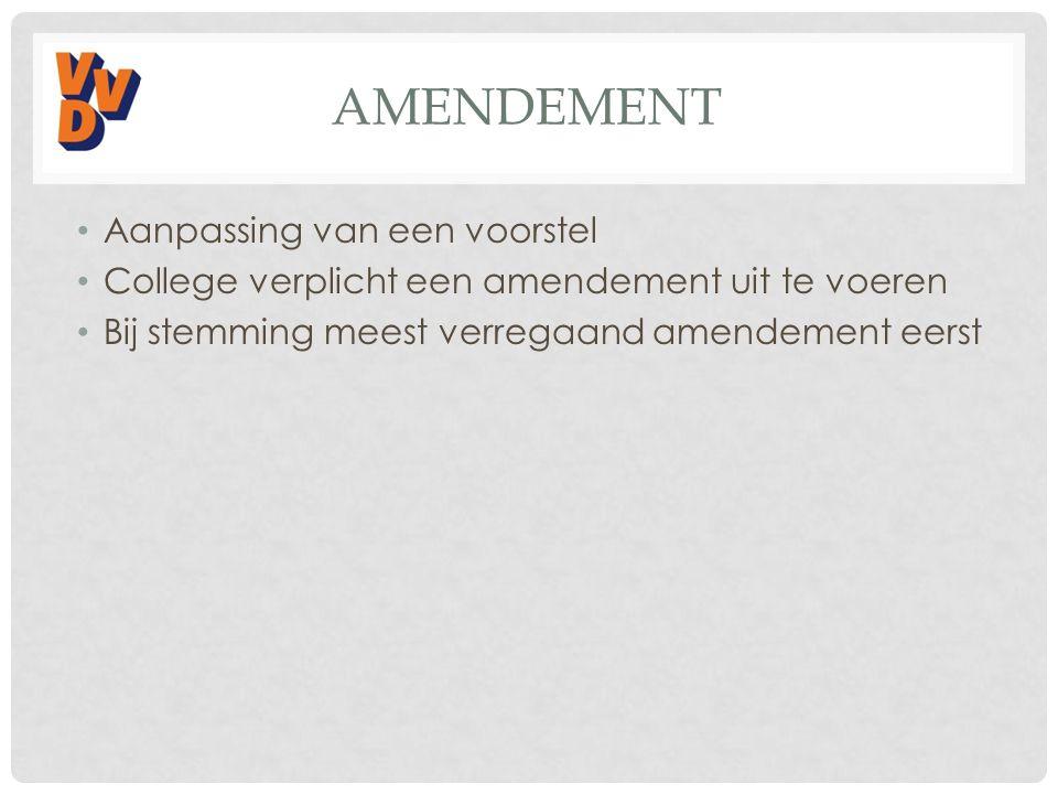 AMENDEMENT Aanpassing van een voorstel College verplicht een amendement uit te voeren Bij stemming meest verregaand amendement eerst
