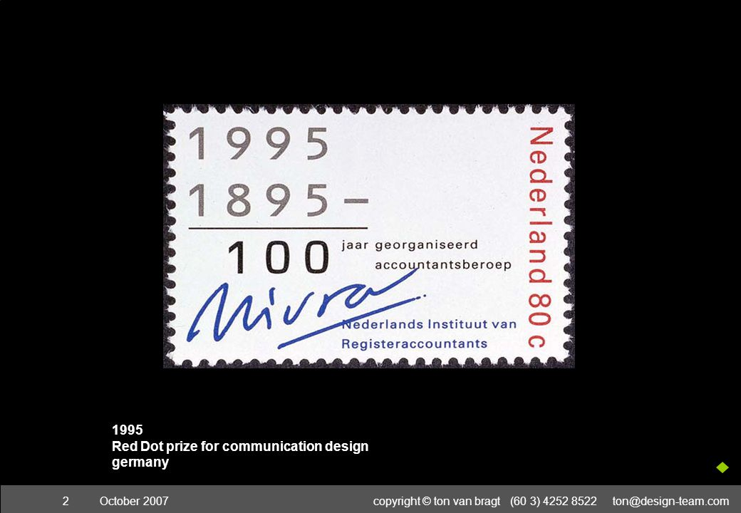 October 2007copyright © ton van bragt (60 3) 4252 8522 ton@design-team.com2 1995 Red Dot prize for communication design germany