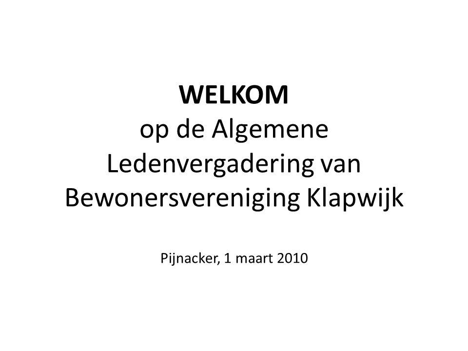 WELKOM op de Algemene Ledenvergadering van Bewonersvereniging Klapwijk Pijnacker, 1 maart 2010