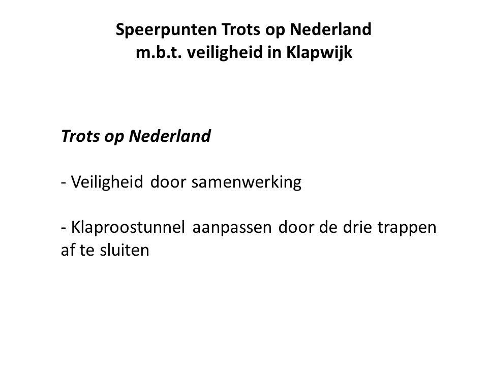 Trots op Nederland - Veiligheid door samenwerking - Klaproostunnel aanpassen door de drie trappen af te sluiten Speerpunten Trots op Nederland m.b.t.