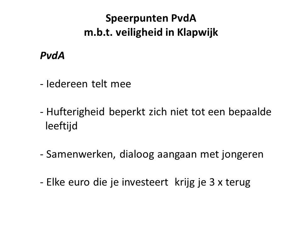 PvdA - Iedereen telt mee - Hufterigheid beperkt zich niet tot een bepaalde leeftijd - Samenwerken, dialoog aangaan met jongeren - Elke euro die je investeert krijg je 3 x terug Speerpunten PvdA m.b.t.