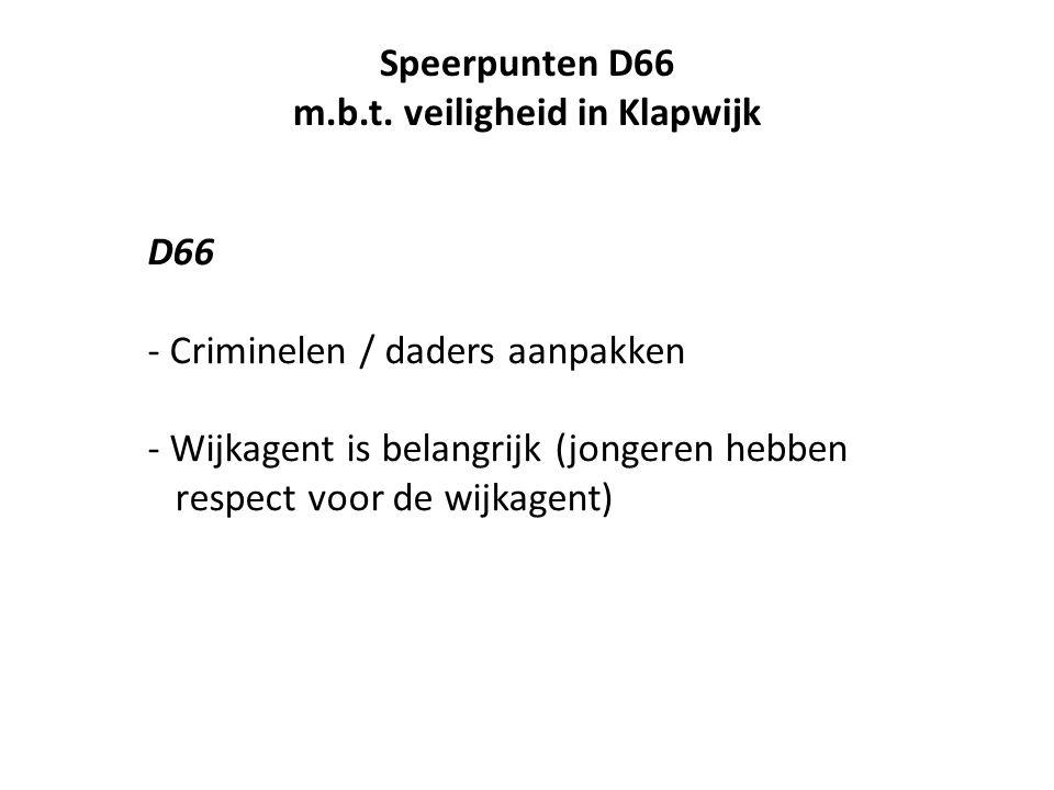 D66 - Criminelen / daders aanpakken - Wijkagent is belangrijk (jongeren hebben respect voor de wijkagent) Speerpunten D66 m.b.t.