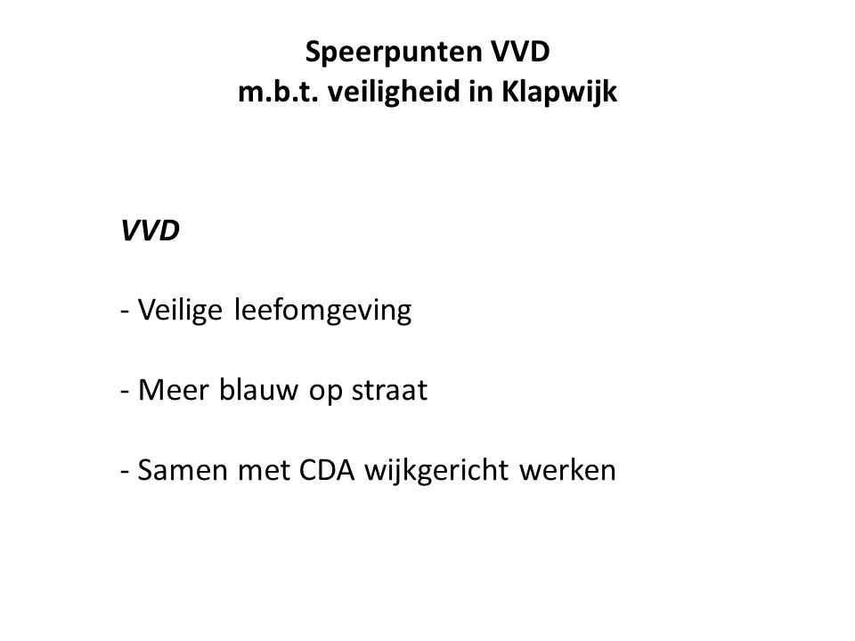 VVD - Veilige leefomgeving - Meer blauw op straat - Samen met CDA wijkgericht werken Speerpunten VVD m.b.t.