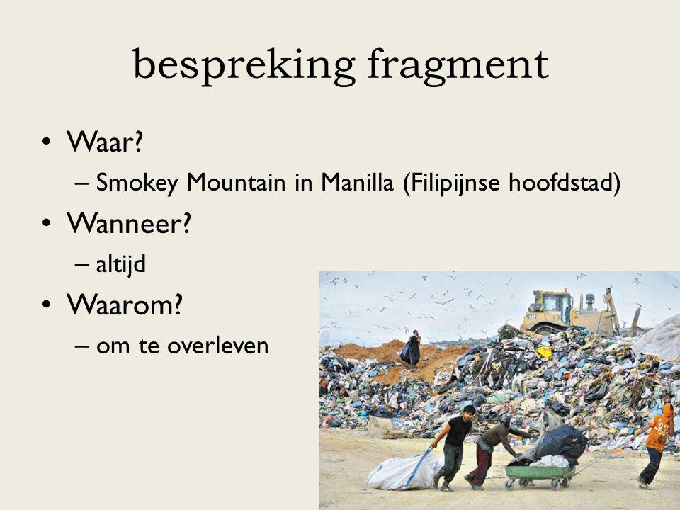 bespreking fragment Waar? – Smokey Mountain in Manilla (Filipijnse hoofdstad) Wanneer? – altijd Waarom? – om te overleven