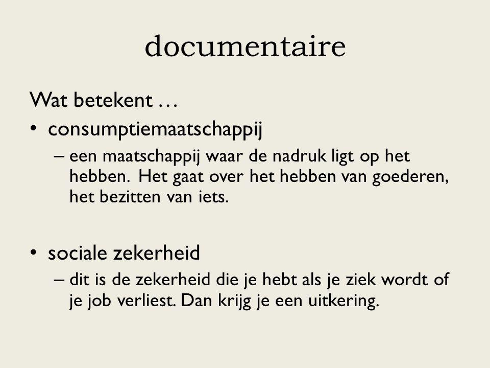 documentaire Wat betekent … consumptiemaatschappij – een maatschappij waar de nadruk ligt op het hebben. Het gaat over het hebben van goederen, het be