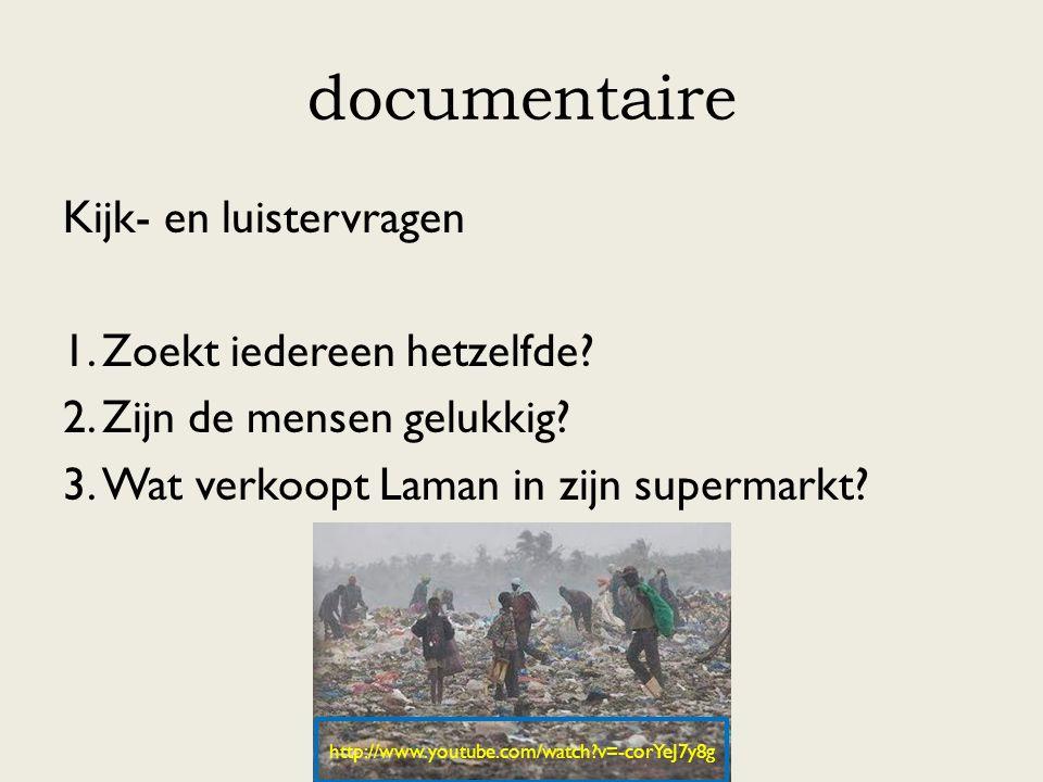 documentaire Kijk- en luistervragen 1.Zoekt iedereen hetzelfde? 2.Zijn de mensen gelukkig? 3.Wat verkoopt Laman in zijn supermarkt? http://www.youtube