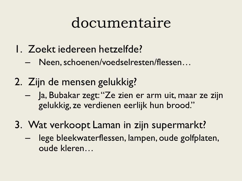 """documentaire 1.Zoekt iedereen hetzelfde? – Neen, schoenen/voedselresten/flessen… 2.Zijn de mensen gelukkig? – Ja, Bubakar zegt: """"Ze zien er arm uit, m"""