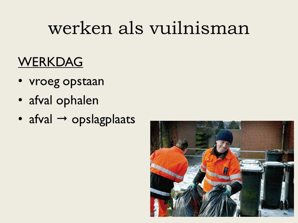 werken als vuilnisman VOORDELEN je werkt nooit alleen de job is niet meer zo lastig (automatische vuilniswagen) vroeg werken  vrije namiddag contact met mensen NADELEN vroeg opstaan ongezonde job weinig respect afvalgeur 