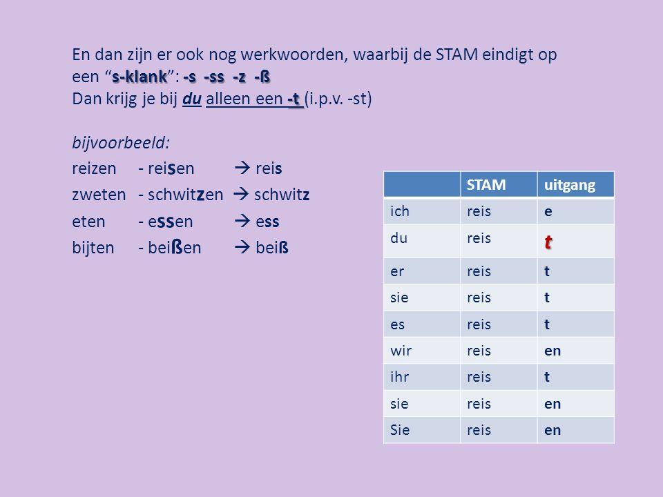 """s-klank-s -ss -z -ß -t En dan zijn er ook nog werkwoorden, waarbij de STAM eindigt op een """"s-klank"""": -s -ss -z -ß Dan krijg je bij du alleen een -t (i"""