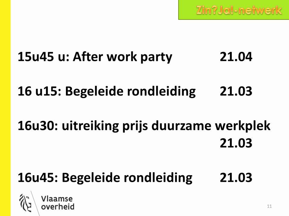 15u45 u: After work party 21.04 16 u15: Begeleide rondleiding21.03 16u30: uitreiking prijs duurzame werkplek 21.03 16u45: Begeleide rondleiding21.03 1