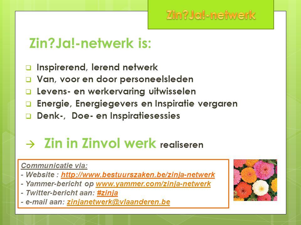 Zin?Ja!-netwerk is:  Project binnen modern hr-beleid: inzetbaarheid  Erkend als vormingsactiviteit  Opgenomen in beleidsnota van minister Homans: duurzame inzetbaarheid langer werken.