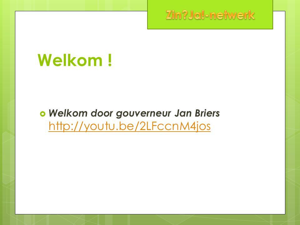 Welkom !  Welkom door gouverneur Jan Briers http://youtu.be/2LFccnM4jos http://youtu.be/2LFccnM4jos
