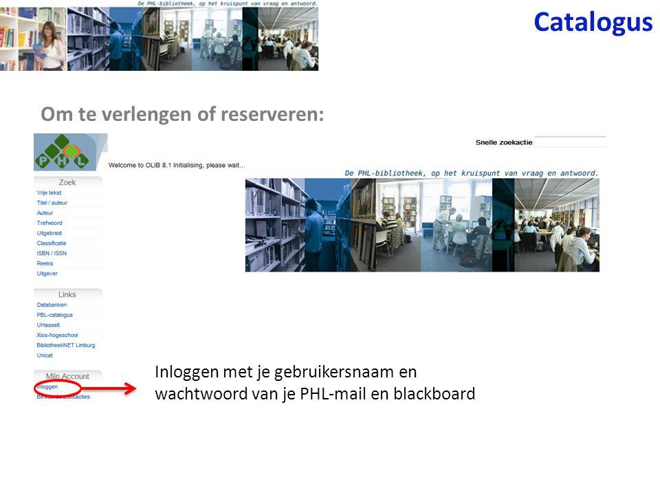 Om te verlengen of reserveren: Catalogus Inloggen met je gebruikersnaam en wachtwoord van je PHL-mail en blackboard