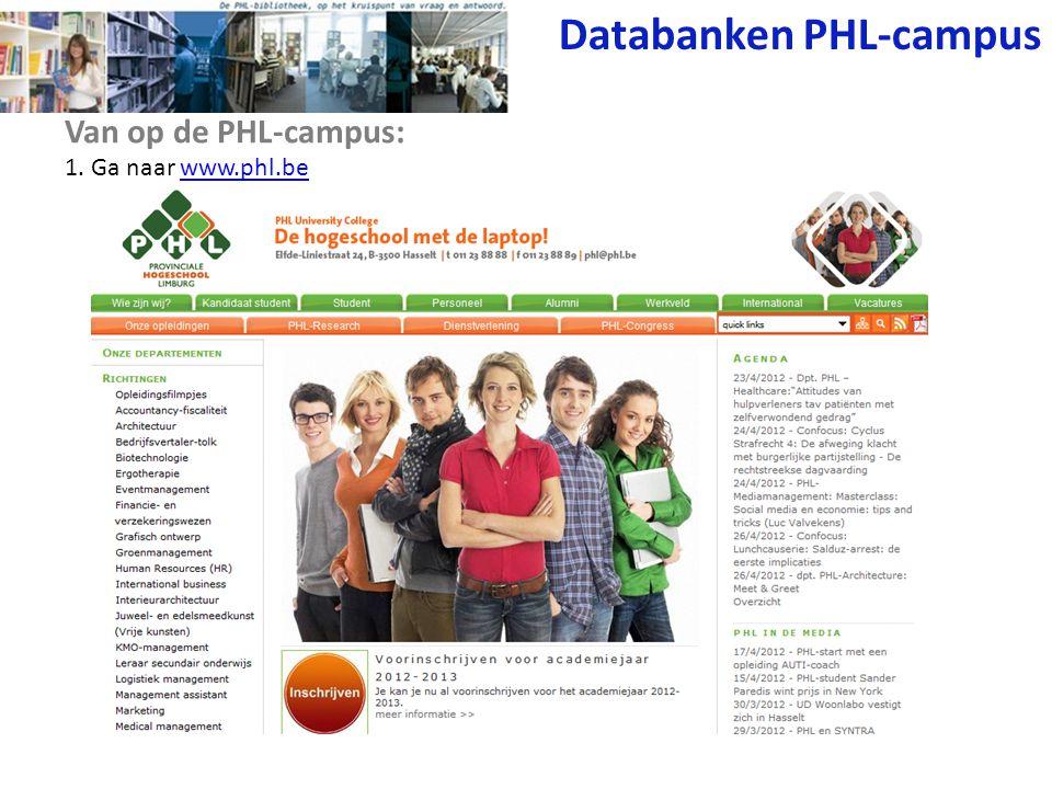 Databanken PHL-campus 1. Ga naar www.phl.bewww.phl.be Van op de PHL-campus: