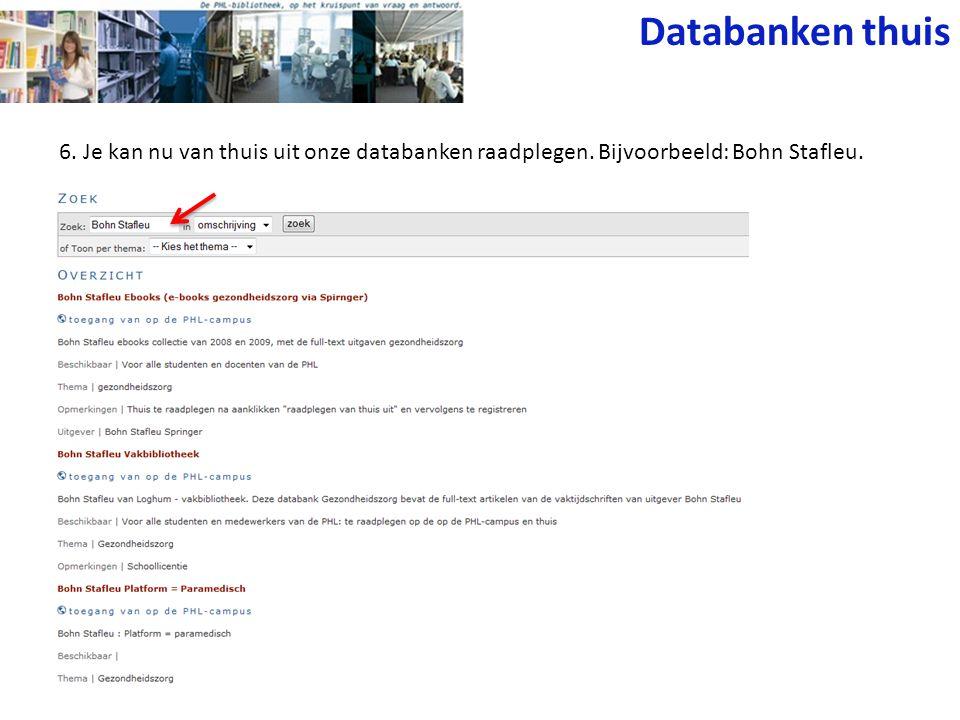 6. Je kan nu van thuis uit onze databanken raadplegen. Bijvoorbeeld: Bohn Stafleu. Databanken thuis