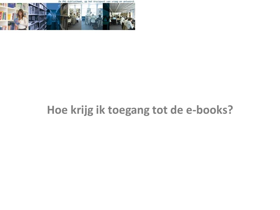 Hoe krijg ik toegang tot de e-books?