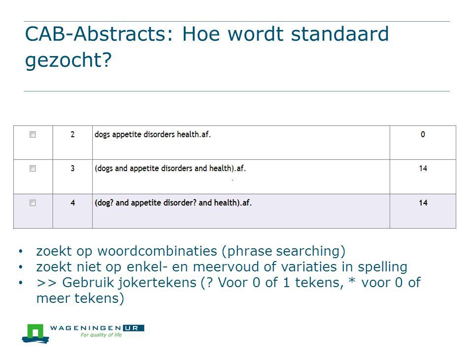 CAB-Abstracts: Hoe wordt standaard gezocht? zoekt op woordcombinaties (phrase searching) zoekt niet op enkel- en meervoud of variaties in spelling >>