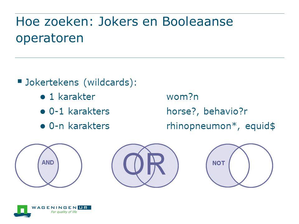 Hoe zoeken: Jokers en Booleaanse operatoren  Jokertekens (wildcards): ● 1 karakterwom?n ● 0-1 karaktershorse?, behavio?r ● 0-n karaktersrhinopneumon*