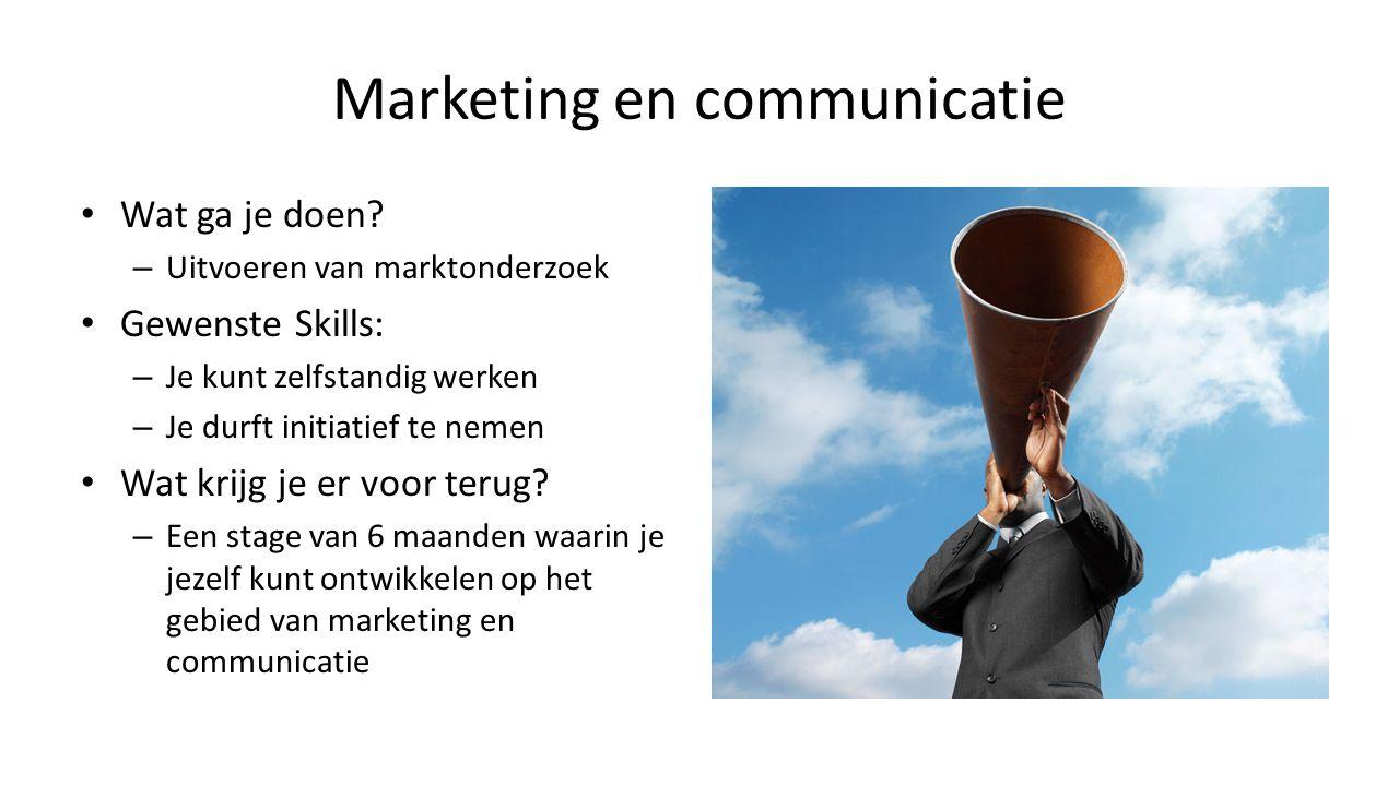 Marketing en communicatie Wat ga je doen? – Uitvoeren van marktonderzoek Gewenste Skills: – Je kunt zelfstandig werken – Je durft initiatief te nemen