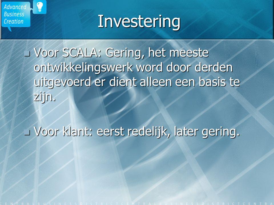 Investering Voor SCALA: Gering, het meeste ontwikkelingswerk word door derden uitgevoerd er dient alleen een basis te zijn. Voor SCALA: Gering, het me