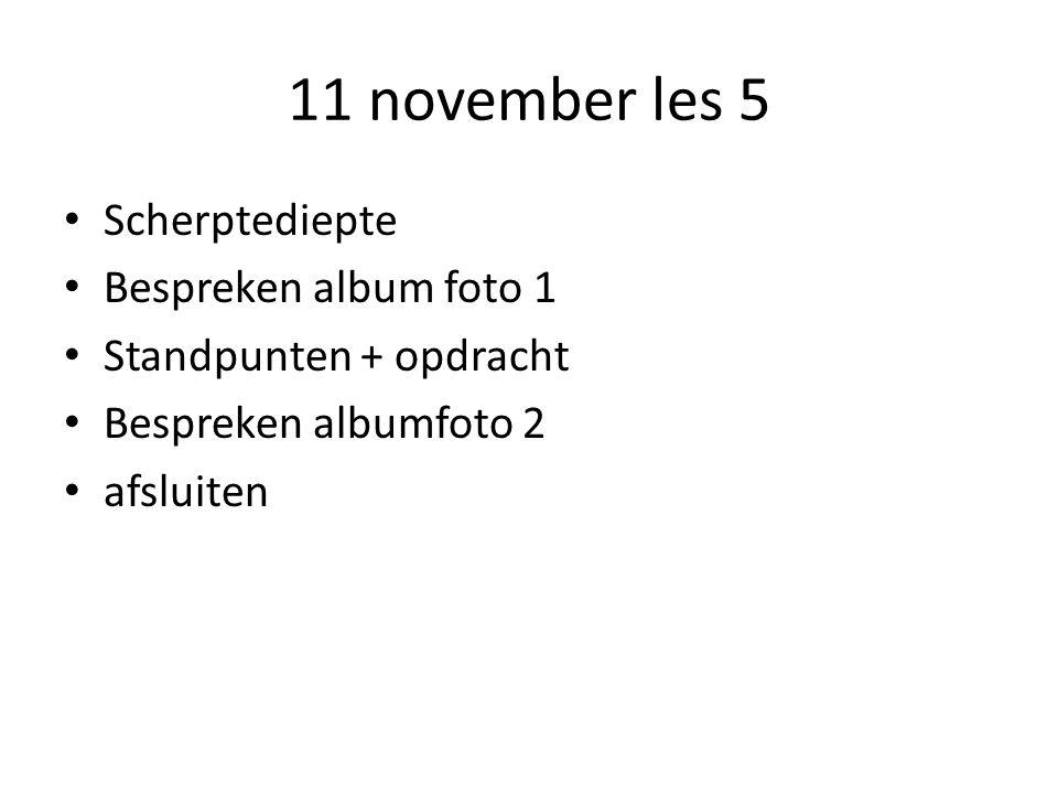 11 november les 5 Scherptediepte Bespreken album foto 1 Standpunten + opdracht Bespreken albumfoto 2 afsluiten