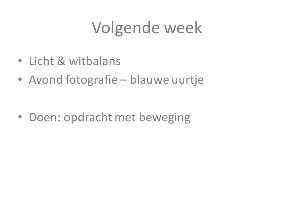 Volgende week Licht & witbalans Avond fotografie – blauwe uurtje Doen: opdracht met beweging