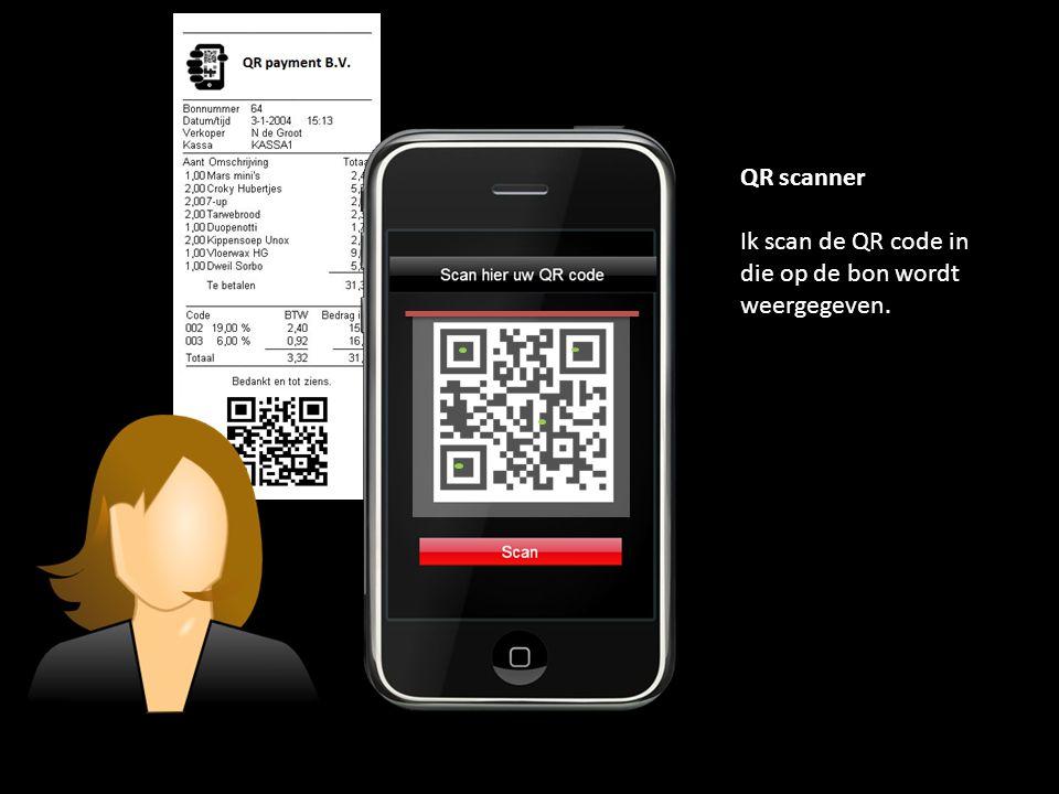 QR scanner Ik scan de QR code in die op de bon wordt weergegeven.