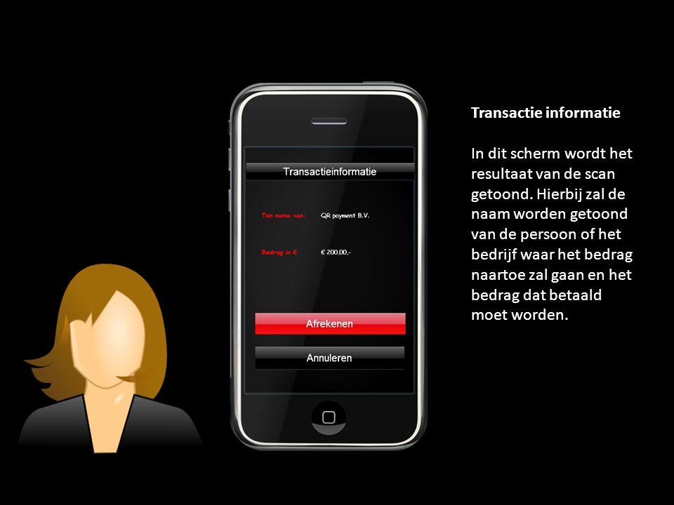 Transactie informatie In dit scherm wordt het resultaat van de scan getoond. Hierbij zal de naam worden getoond van de persoon of het bedrijf waar het