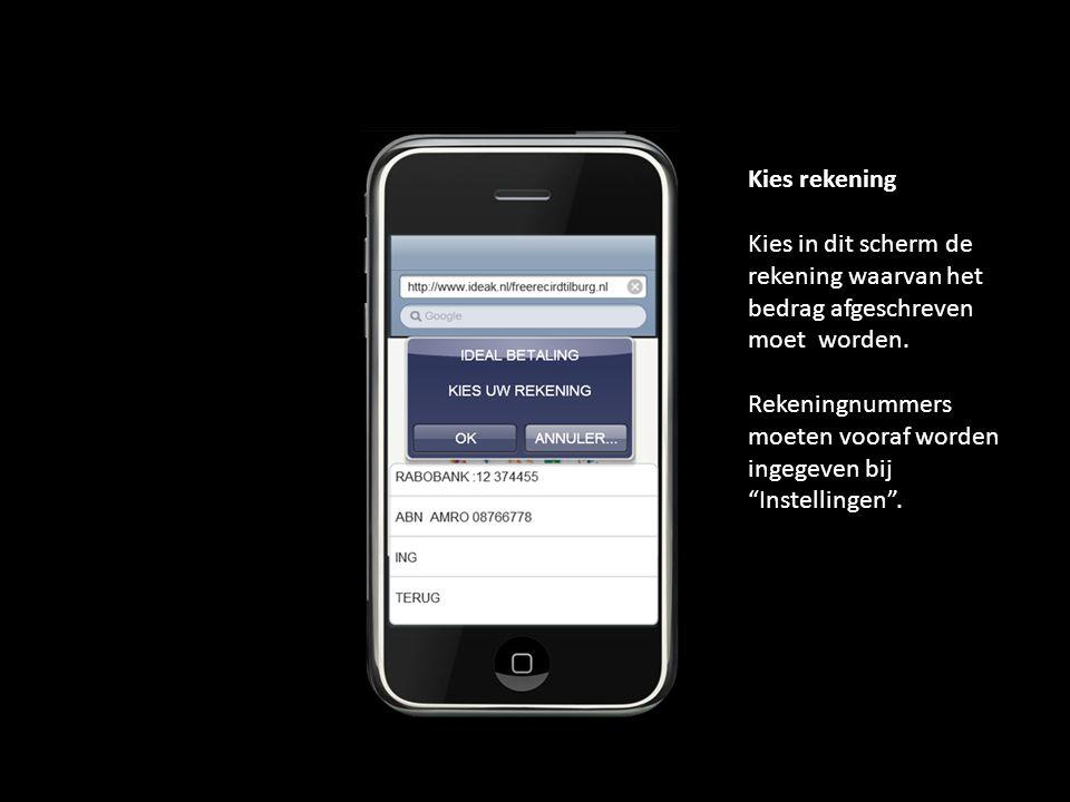 """Kies rekening Kies in dit scherm de rekening waarvan het bedrag afgeschreven moet worden. Rekeningnummers moeten vooraf worden ingegeven bij """"Instelli"""