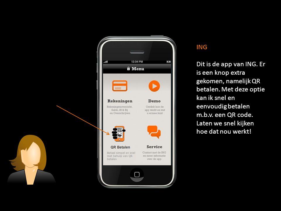 ING Dit is de app van ING. Er is een knop extra gekomen, namelijk QR betalen. Met deze optie kan ik snel en eenvoudig betalen m.b.v. een QR code. Late