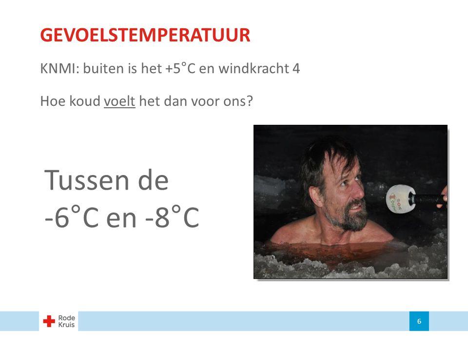 GEVOELSTEMPERATUUR KNMI: buiten is het +5°C en windkracht 4 Hoe koud voelt het dan voor ons? 6 Tussen de -6°C en -8°C