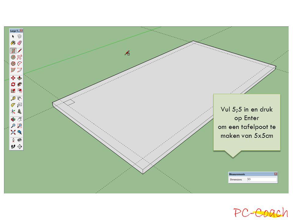 Vul 5;5 in en druk op Enter om een tafelpoot te maken van 5x5cm