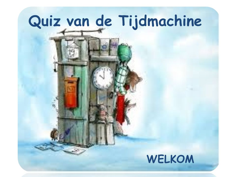 Quiz van de Tijdmachine WELKOM