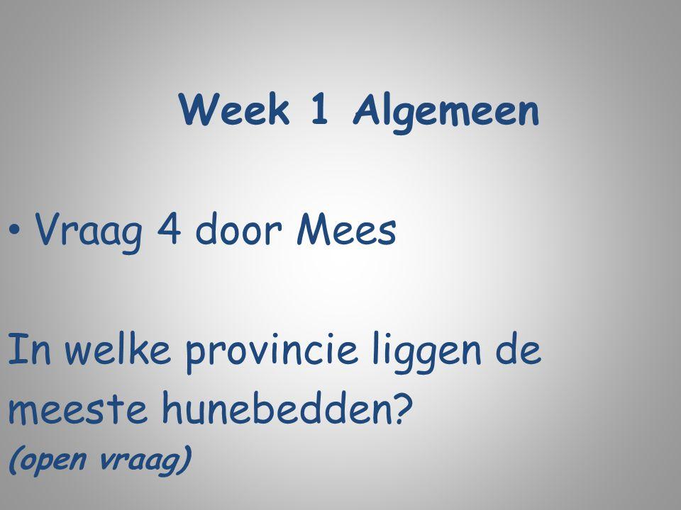 Week 1 Algemeen Vraag 4 door Mees In welke provincie liggen de meeste hunebedden? (open vraag)