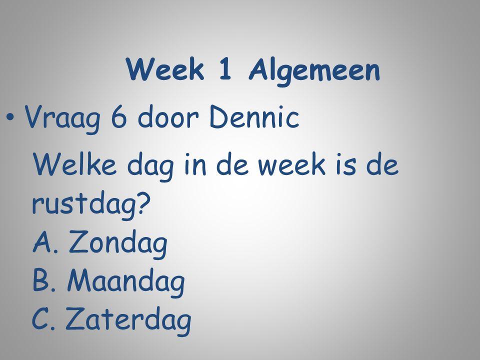Week 1 Algemeen Vraag 6 door Dennic Welke dag in de week is de rustdag? A. Zondag B. Maandag C. Zaterdag