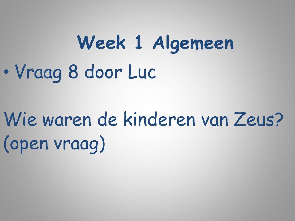 Week 1 Algemeen Vraag 8 door Luc Wie waren de kinderen van Zeus? (open vraag)