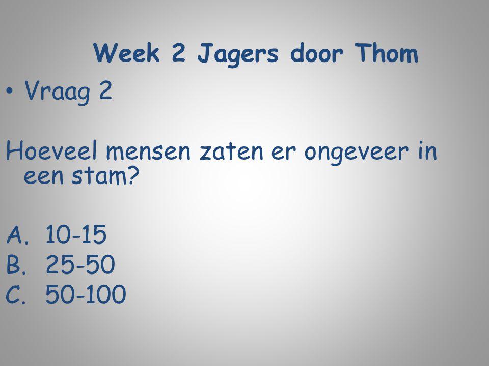 Week 2 Jagers door Thom Vraag 2 Hoeveel mensen zaten er ongeveer in een stam? A.10-15 B.25-50 C.50-100