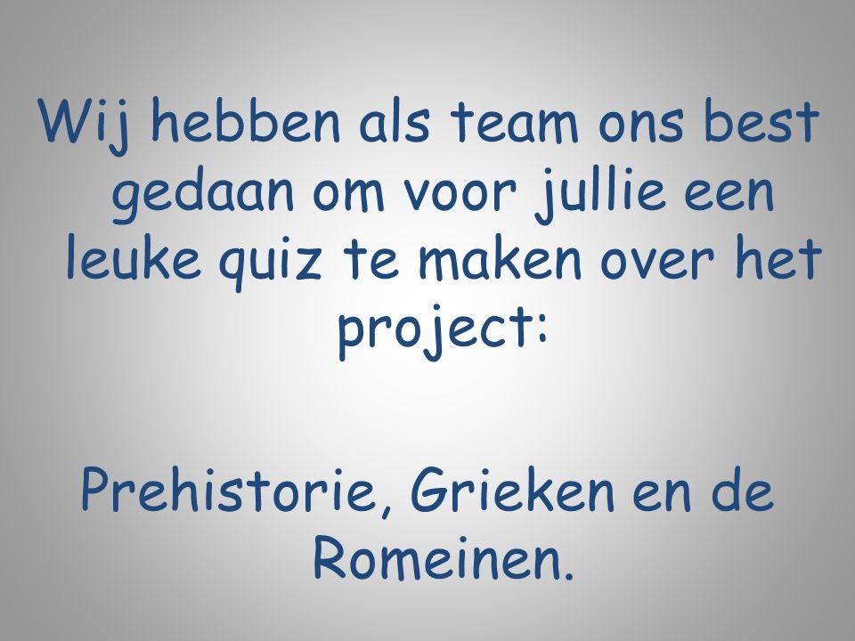 Wij hebben als team ons best gedaan om voor jullie een leuke quiz te maken over het project: Prehistorie, Grieken en de Romeinen.