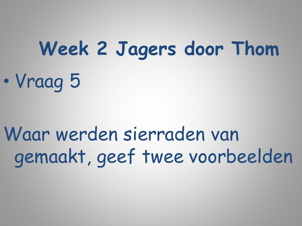 Week 2 Jagers door Thom Vraag 5 Waar werden sierraden van gemaakt, geef twee voorbeelden