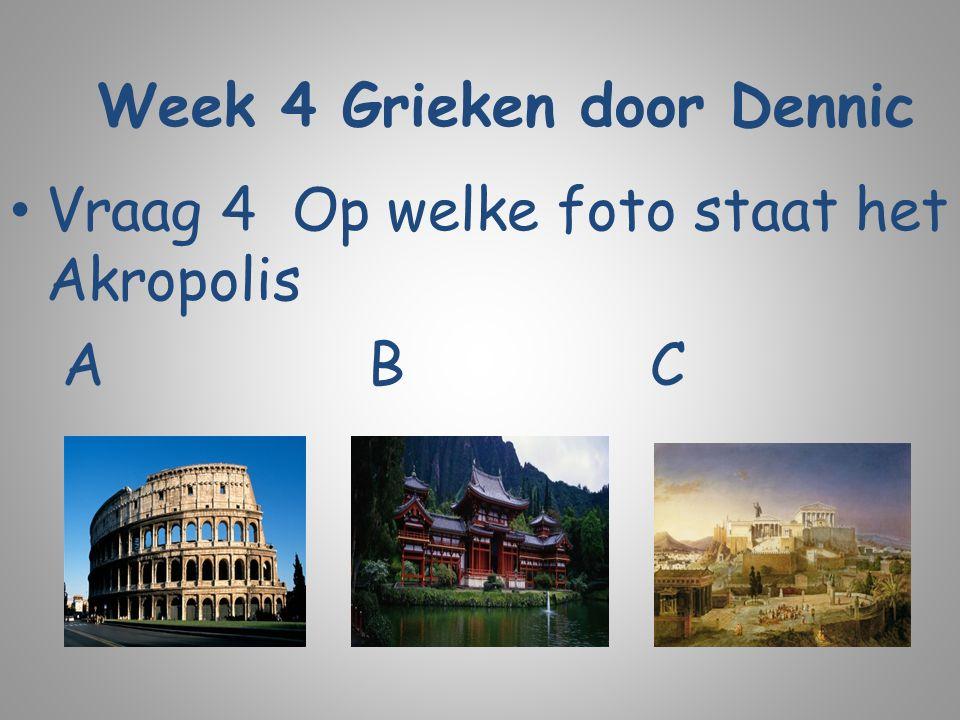 Week 4 Grieken door Dennic Vraag 4 Op welke foto staat het Akropolis A B C