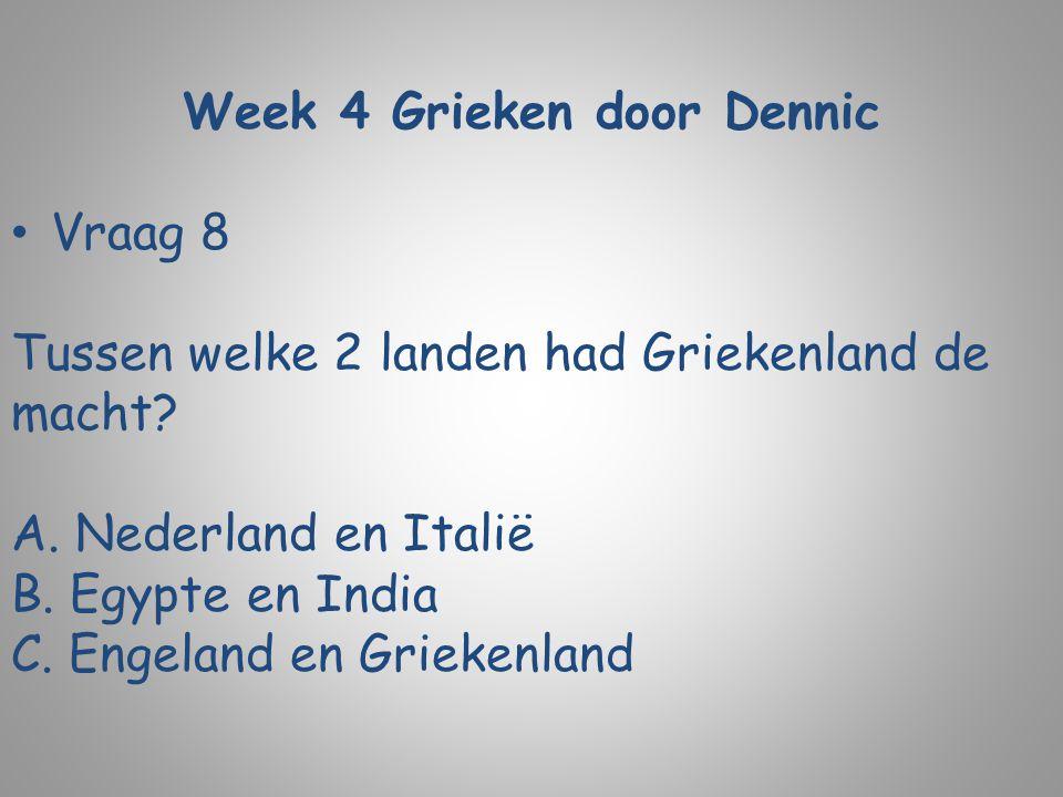 Week 4 Grieken door Dennic Vraag 8 Tussen welke 2 landen had Griekenland de macht? A. Nederland en Italië B. Egypte en India C. Engeland en Griekenlan