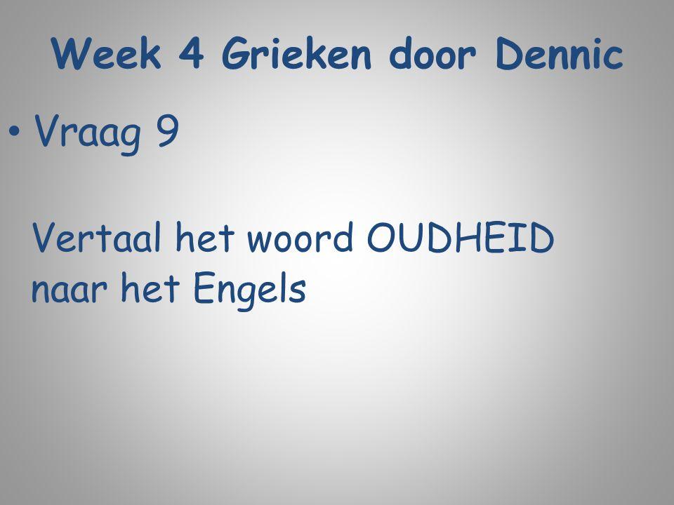 Week 4 Grieken door Dennic Vraag 9 Vertaal het woord OUDHEID naar het Engels