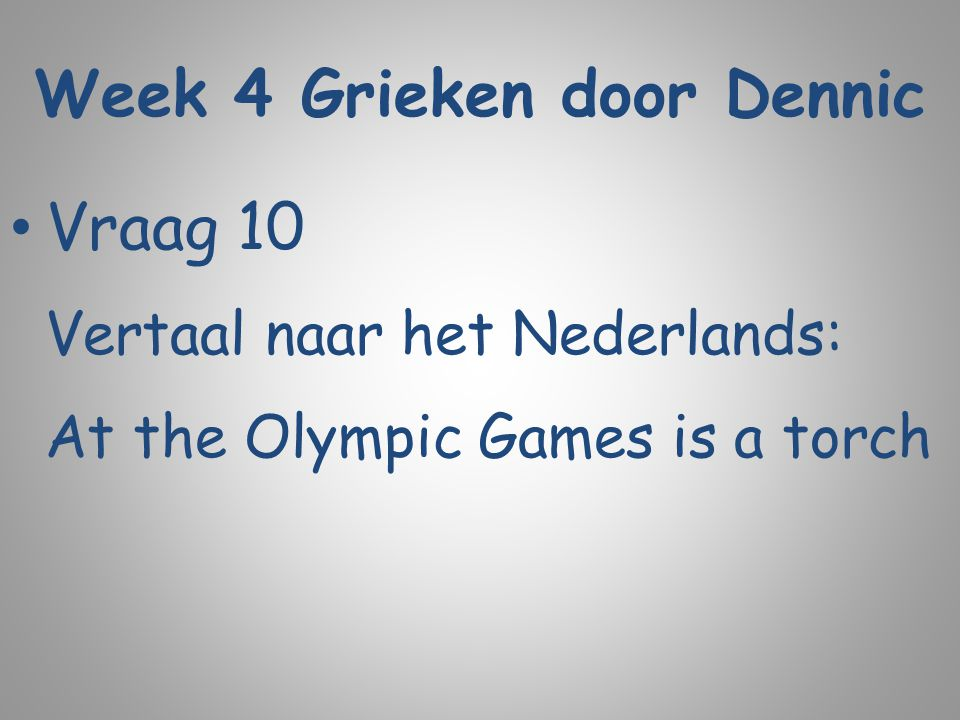 Week 4 Grieken door Dennic Vraag 10 Vertaal naar het Nederlands: At the Olympic Games is a torch