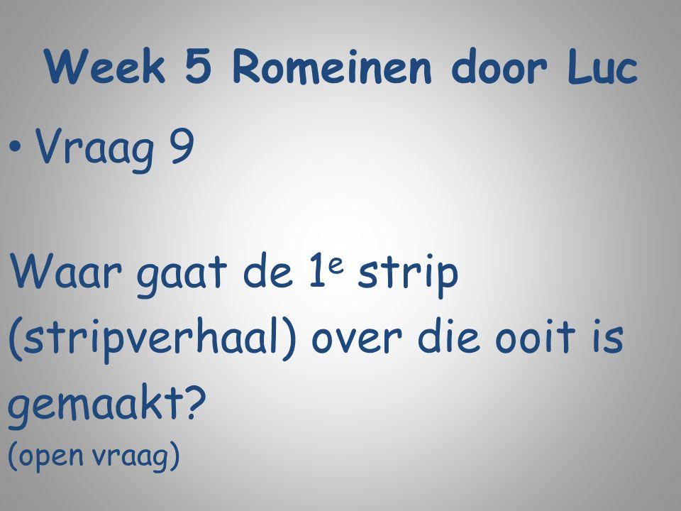 Week 5 Romeinen door Luc Vraag 9 Waar gaat de 1 e strip (stripverhaal) over die ooit is gemaakt? (open vraag)